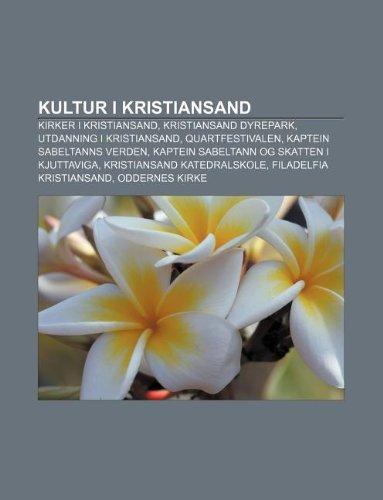 9781232814610: Kultur I Kristiansand: Kirker I Kristiansand, Kristiansand Dyrepark, Utdanning I Kristiansand, Quartfestivalen, Kaptein Sabeltanns Verden