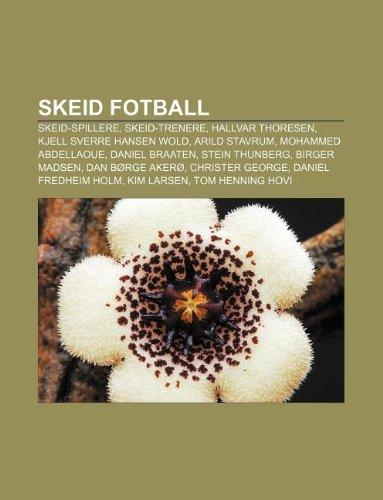 9781232816614: Skeid Fotball: Skeid-Spillere, Skeid-Trenere, Hallvar Thoresen, Kjell Sverre Hansen Wold, Arild Stavrum, Mohammed Abdellaoue, Daniel
