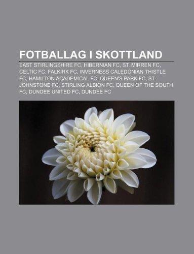 9781232818267: Fotballag I Skottland: East Stirlingshire FC, Hibernian FC, St. Mirren FC, Celtic FC, Falkirk FC, Inverness Caledonian Thistle FC