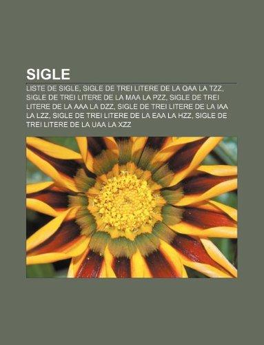9781232951384: Sigle: Liste de Sigle, Sigle de Trei Litere de La Qaa La Tzz, Sigle de Trei Litere de La Maa La Pzz, Sigle de Trei Litere de