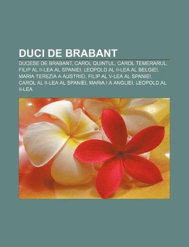 9781232952459: Duci de Brabant: Ducese de Brabant, Carol Quintul, Carol Temerarul, Filip Al II-Lea Al Spaniei, Leopold Al II-Lea Al Belgiei
