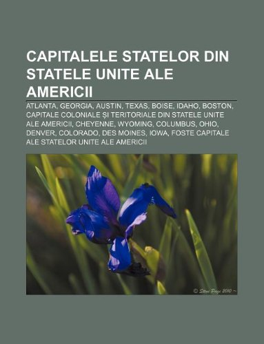 9781232952480: Capitalele Statelor Din Statele Unite Ale Americii: Atlanta, Georgia, Austin, Texas, Boise, Idaho, Boston