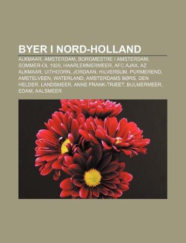 9781232955375: Byer I Nord-Holland: Alkmaar, Amsterdam, Borgmestre I Amsterdam, Sommer-Ol 1928, Haarlemmermeer, Afc Ajax, AZ Alkmaar, Uithoorn, Jordaan