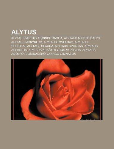 9781232975601: Alytus: Alytaus Miesto Administracija, Alytaus Miesto Dalys, Alytaus Mokyklos, Alytaus Paveldas, Alytaus Politikai, Alytaus Sp