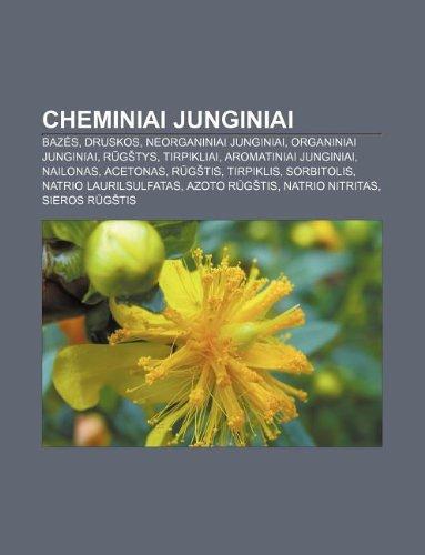 9781232976578: Cheminiai Junginiai: Baz S, Druskos, Neorganiniai Junginiai, Organiniai Junginiai, R G Tys, Tirpikliai, Aromatiniai Junginiai, Nailonas