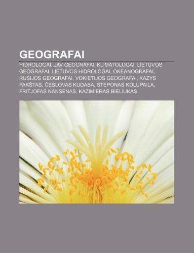 9781232977674: Geografai: Hidrologai, Jav Geografai, Klimatologai, Lietuvos Geografai, Lietuvos Hidrologai, Okeanografai, Rusijos Geografai