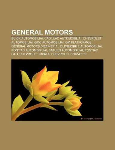 9781232977704: General Motors: Buick automobiliai, Cadillac automobiliai, Chevrolet automobiliai, GMC automobiliai, GM platformos, General Motors dizaineriai (Lithuanian Edition)