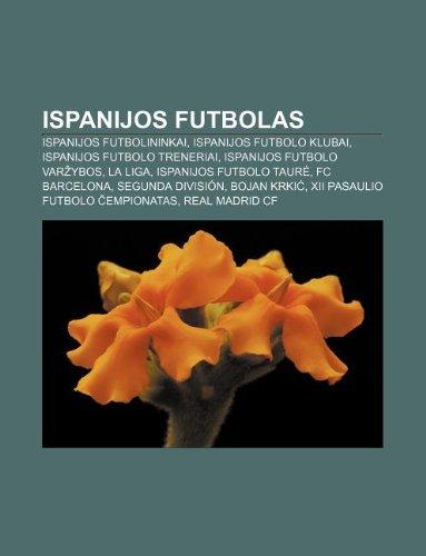 9781232978169: Ispanijos Futbolas: Ispanijos Futbolininkai, Ispanijos Futbolo Klubai, Ispanijos Futbolo Treneriai, Ispanijos Futbolo Var Ybos, La Liga