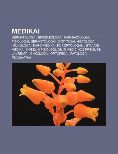9781232981510: Medikai: Dermatologai, Epidemiologai, Farmakologai, Fiziologai, Gerontologai, Gydytojai, Histologai, Imunologai, Karo medikai, Kurortologai