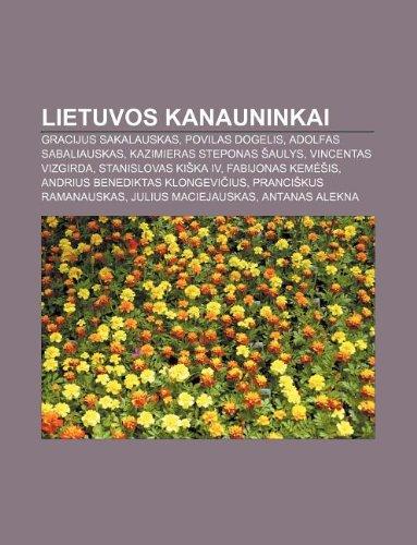 9781232989653: Lietuvos Kanauninkai: Gracijus Sakalauskas, Povilas Dogelis, Adolfas Sabaliauskas, Kazimieras Steponas Aulys, Vincentas Vizgirda