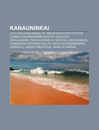 9781232989677: Kanauninkai: Lietuvos Kanauninkai, V. Brunonas Kverfurtietis, Albrechtas Brandenburgietis, Gracijus Sakalauskas, Povilas Dogelis