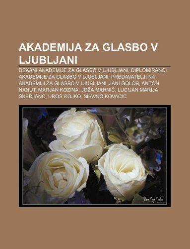 9781233006267: Akademija za glasbo v Ljubljani: Dekani Akademije za glasbo v Ljubljani, Diplomiranci Akademije za glasbo v Ljubljani