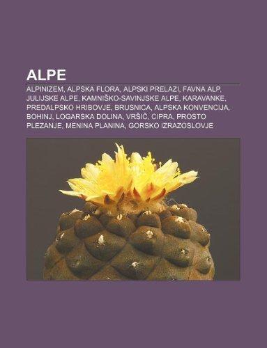 9781233006359: Alpe: Alpinizem, Alpska Flora, Alpski Prelazi, Favna Alp, Julijske Alpe, Kamni Ko-Savinjske Alpe, Karavanke, Predalpsko Hrib