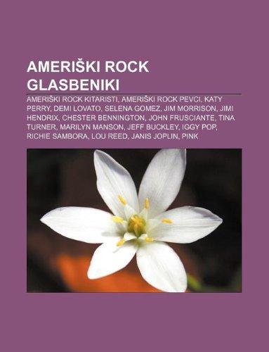 9781233006526: Ameri KI Rock Glasbeniki: Ameri KI Rock Kitaristi, Ameri KI Rock Pevci, Katy Perry, Demi Lovato, Selena Gomez, Jim Morrison, Jimi Hendrix