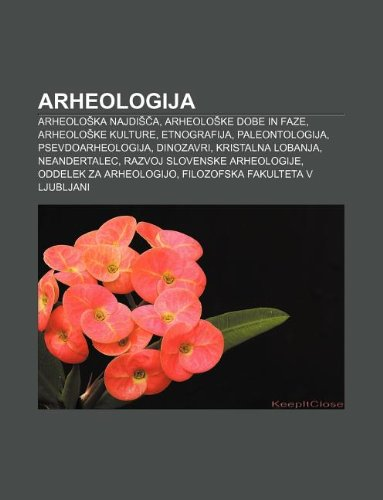 9781233006854: Arheologija: Arheolo Ka Najdi A, Arheolo Ke Dobe in Faze, Arheolo Ke Kulture, Etnografija, Paleontologija, Psevdoarheologija, Dinoz