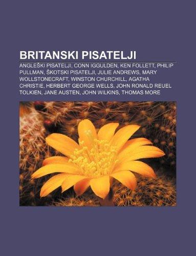 9781233007660: Britanski Pisatelji: Angle KI Pisatelji, Conn Iggulden, Ken Follett, Philip Pullman, Kotski Pisatelji, Julie Andrews, Mary Wollstonecraft
