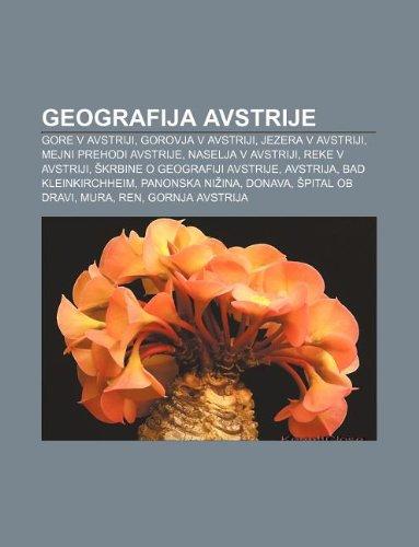 9781233009121: Geografija Avstrije: Gore V Avstriji, Gorovja V Avstriji, Jezera V Avstriji, Mejni Prehodi Avstrije, Naselja V Avstriji, Reke V Avstriji