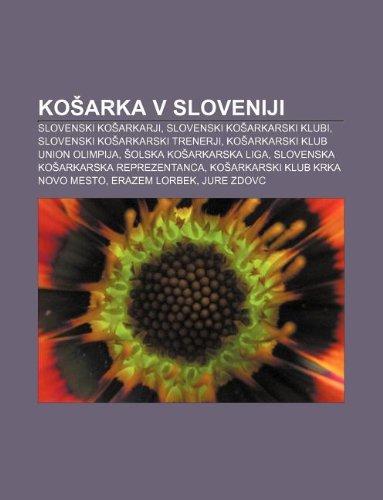 9781233010837: Ko Arka V Sloveniji: Slovenski Ko Arkarji, Slovenski Ko Arkarski Klubi, Slovenski Ko Arkarski Trenerji, Ko Arkarski Klub Union Olimpija