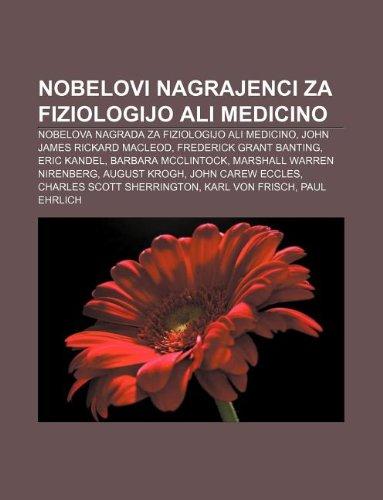 9781233012565: Nobelovi Nagrajenci Za Fiziologijo Ali Medicino: Nobelova Nagrada Za Fiziologijo Ali Medicino, John James Rickard MacLeod