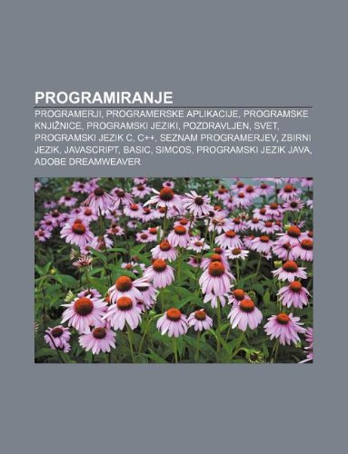 9781233014798: Programiranje: Programerji, Programerske Aplikacije, Programske Knji Nice, Programski Jeziki, Pozdravljen, Svet, Programski Jezik C,