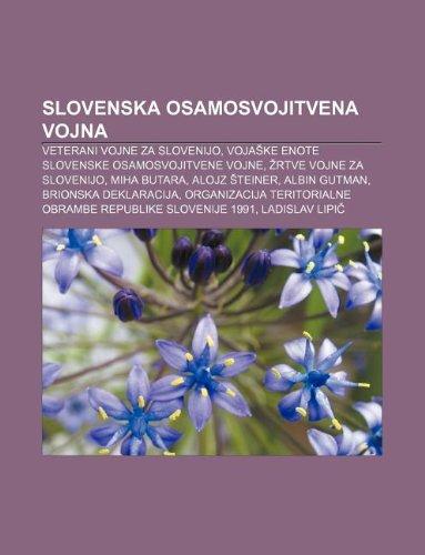 9781233016280: Slovenska Osamosvojitvena Vojna: Veterani Vojne Za Slovenijo, Voja Ke Enote Slovenske Osamosvojitvene Vojne, Rtve Vojne Za Slovenijo