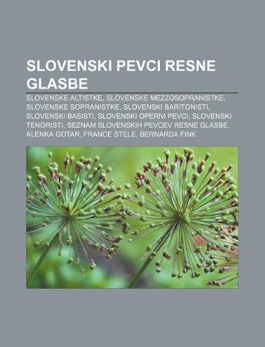 9781233016594: Slovenski Pevci Resne Glasbe: Slovenske Altistke, Slovenske Mezzosopranistke, Slovenske Sopranistke, Slovenski Baritonisti, Slovenski Basisti