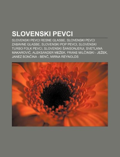 9781233016686: Slovenski Pevci: Slovenski Pevci Resne Glasbe, Slovenski Pevci Zabavne Glasbe, Slovenski Pop Pevci, Slovenski Turbo Folk Pevci