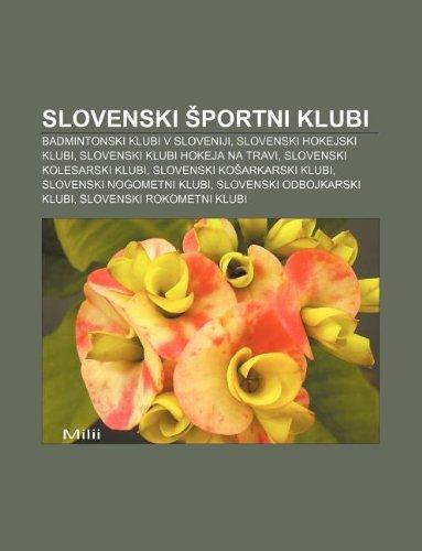 9781233016839: Slovenski Portni Klubi: Badmintonski Klubi V Sloveniji, Slovenski Hokejski Klubi, Slovenski Klubi Hokeja Na Travi, Slovenski Kolesarski Klubi