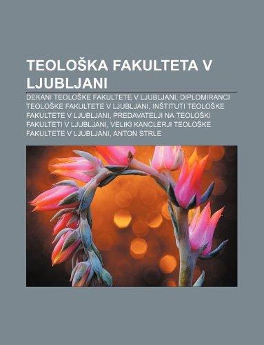 9781233017430: Teolo Ka Fakulteta V Ljubljani: Dekani Teolo Ke Fakultete V Ljubljani, Diplomiranci Teolo Ke Fakultete V Ljubljani