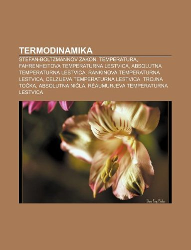 9781233017591: Termodinamika: Stefan-Boltzmannov Zakon, Temperatura, Fahrenheitova Temperaturna Lestvica, Absolutna Temperaturna Lestvica