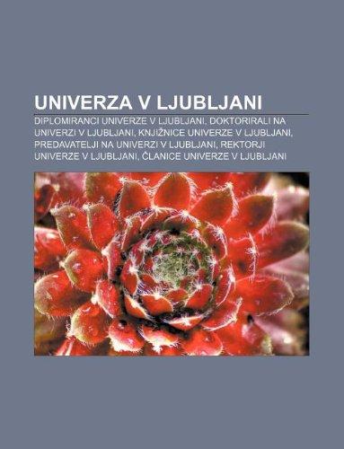 9781233018079: Univerza v Ljubljani: Diplomiranci Univerze v Ljubljani, Doktorirali na Univerzi v Ljubljani, Knjiznice Univerze v Ljubljani