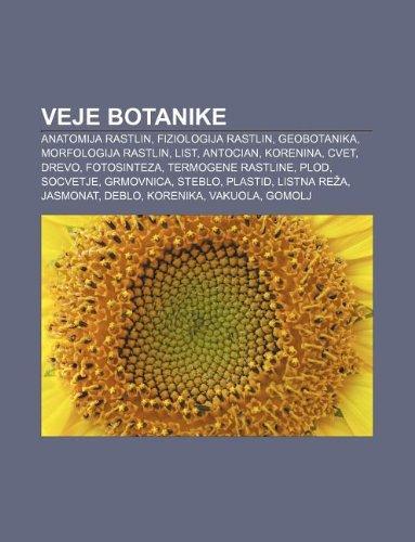 9781233018277: Veje Botanike: Anatomija Rastlin, Fiziologija Rastlin, Geobotanika, Morfologija Rastlin, List, Antocian, Korenina, Cvet, Drevo, Fotos