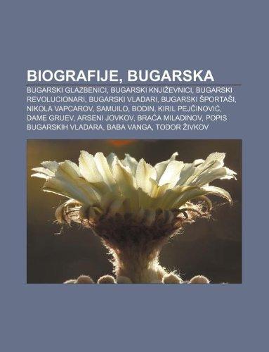 9781233023141: Biografije, Bugarska: Bugarski Glazbenici, Bugarski Knji Evnici, Bugarski Revolucionari, Bugarski Vladari, Bugarski Porta I, Nikola Vapcarov