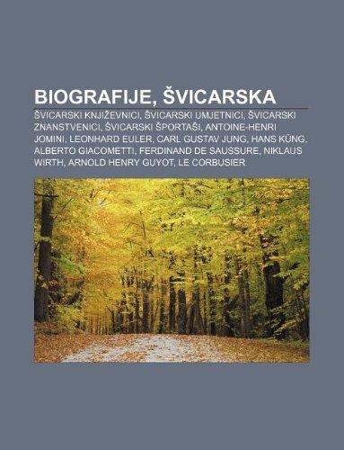 9781233023462: Biografije, Švicarska: Švicarski književnici, Švicarski umjetnici, Švicarski znanstvenici, Švicarski športaši, Antoine-Henri Jomini
