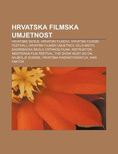 9781233026692: Hrvatska Filmska Umjetnost: Hrvatske Serije, Hrvatski Filmovi, Hrvatski Filmski Festivali, Hrvatski Filmski Umjetnici, Velo Misto