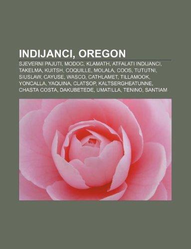 9781233027316: Indijanci, Oregon: Sjeverni Pajuti, Modoc, Klamath, Atfalati Indijanci, Takelma, Kuitsh, Coquille, Molala, Coos, Tututni, Siuslaw, Cayuse