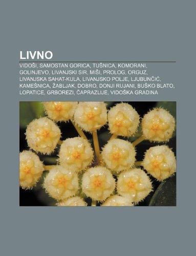 9781233028627: Livno: Vido I, Samostan Gorica, Tu Nica, Komorani, Golinjevo, Livanjski Sir, Mi I, PROLOG, Orguz, Livanjska Sahat-Kula, Livan