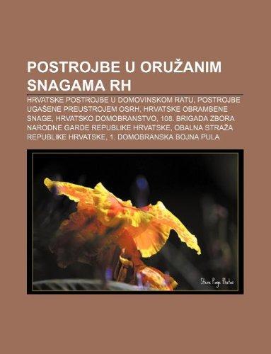 9781233031016: Postrojbe U Oru Anim Snagama Rh: Hrvatske Postrojbe U Domovinskom Ratu, Postrojbe Uga Ene Preustrojem Osrh, Hrvatske Obrambene Snage