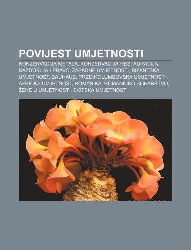 9781233031313: Povijest Umjetnosti: Konzervacija Metala, Konzervacija-Restauracija, Razdoblja I Pravci Zapadne Umjetnosti, Bizantska Umjetnost, Bauhaus