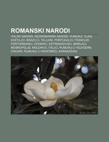 9781233032204: Romanski Narodi: Italski Narodi, Neoromanski Narodi, Rumunji, Vlasi, Kastiljci, Brazilci, Talijani, Portugalci, Francuzi, Portorikanci
