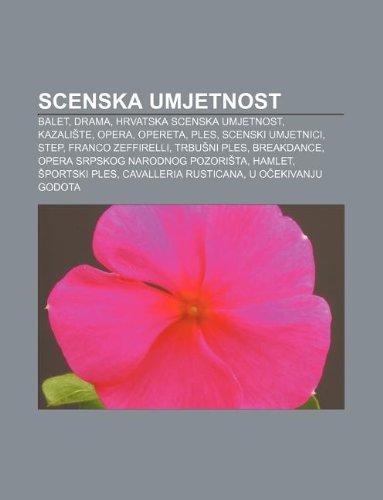 9781233032631: Scenska umjetnost: Balet, Drama, Hrvatska scenska umjetnost, Kazaliste, Opera, Opereta, Ples, Scenski umjetnici, Step, Franco Zeffirelli