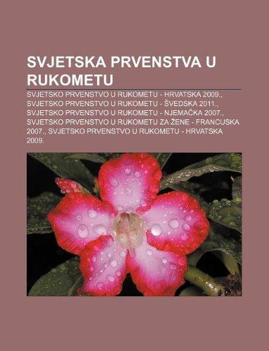 9781233033157: Svjetska Prvenstva U Rukometu: Svjetsko Prvenstvo U Rukometu - Hrvatska 2009., Svjetsko Prvenstvo U Rukometu - Vedska 2011.