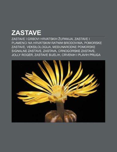 9781233034833: Zastave: Zastave I Grbovi Hrvatskih Upanija, Zastave I Plamenci Na Hrvatskim Ratnim Brodovima, Pomorske Zastave, Veksilologija