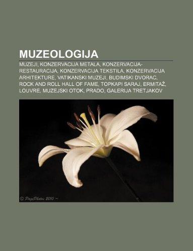 9781233039029: Muzeologija: Muzeji, Konzervacija Metala, Konzervacija-Restauracija, Konzervacija Tekstila, Konzervacija Arhitekture, Vatikanski Mu