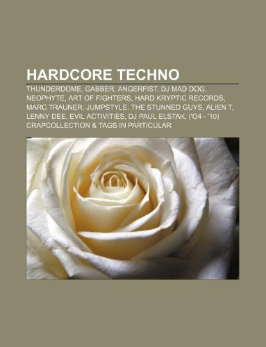 9781233040018: Hardcore techno: Thunderdome, Gabber, Angerfist, DJ Mad Dog, Neophyte, Art Of Fighters, Hard Kryptic Records, Marc Trauner, Jumpstyle