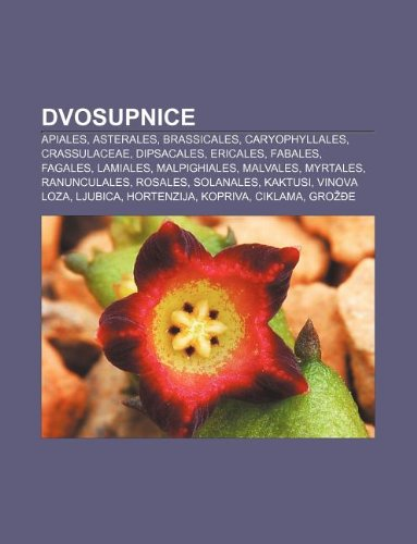 9781233040797: Dvosupnice: Apiales, Asterales, Brassicales, Caryophyllales, Crassulaceae, Dipsacales, Ericales, Fabales, Fagales, Lamiales, Malpi