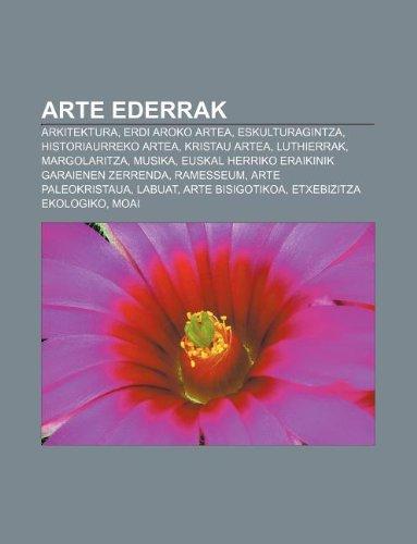 9781233042197: Arte Ederrak: Arkitektura, Erdi Aroko Artea, Eskulturagintza, Historiaurreko Artea, Kristau Artea, Luthierrak, Margolaritza, Musika