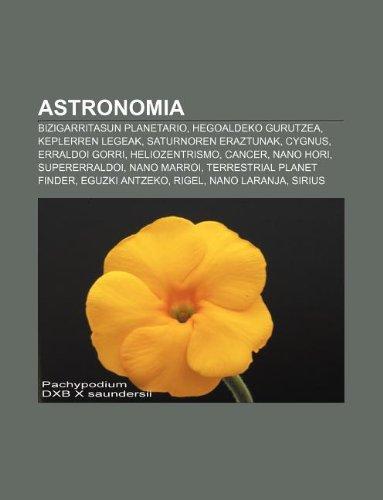 9781233042227: Astronomia: Bizigarritasun Planetario, Hegoaldeko Gurutzea, Keplerren Legeak, Saturnoren Eraztunak, Cygnus, Erraldoi Gorri, Helioz