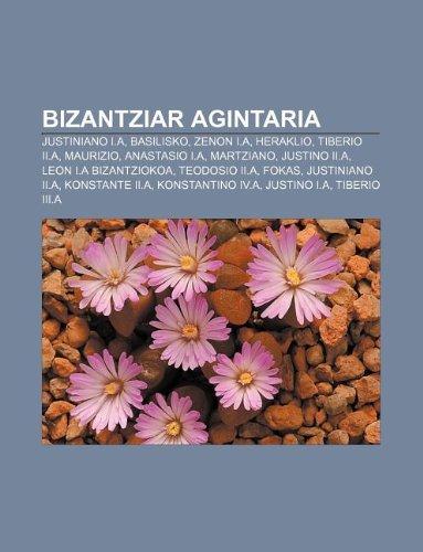 9781233042524: Bizantziar Agintaria: Justiniano I.A, Basilisko, Zenon I.A, Heraklio, Tiberio II.A, Maurizio, Anastasio I.A, Martziano, Justino II.a