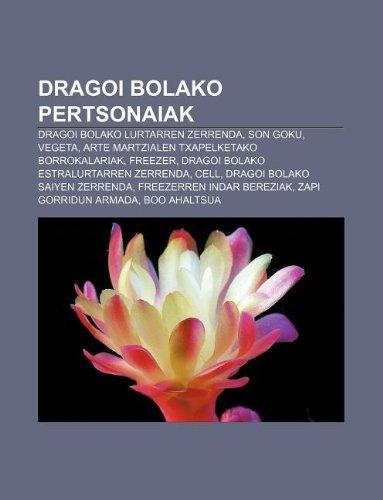 9781233042906: Dragoi Bolako Pertsonaiak: Dragoi Bolako Lurtarren Zerrenda, Son Goku, Vegeta, Arte Martzialen Txapelketako Borrokalariak, Freezer